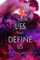 The Lies That Define Us ebook by Micalea Smeltzer