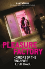 Pleasure Factory - Horrors of the Singapore Flash Trade ebook by Kaiwen Leong