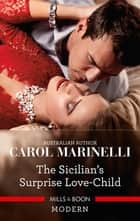 The Sicilian's Surprise Love-Child ebook by Carol Marinelli