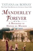 Manderley Forever ebook by A Biography of Daphne du Maurier