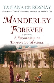 Manderley Forever - A Biography of Daphne du Maurier ebook by Tatiana de Rosnay, Sam Taylor