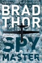 Spymaster - A Thriller ebook by Brad Thor