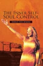 The Inner Self-Soul Control ebook by Shirley Ann Jenkins