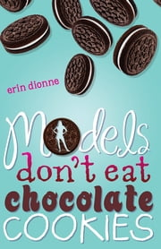 Models Don't Eat Chocolate Cookies ebook by Erin Dionne