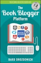 The Book Blogger Platform - The Ultimate Guide to Book Blogging ebook by Barb Drozdowich