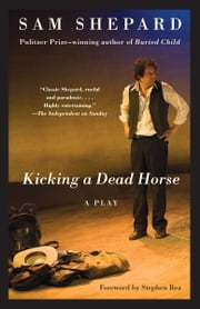 Kicking a Dead Horse ebook by Sam Shepard