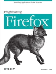 Programming Firefox - Building Rich Internet Applications with XUL ekitaplar by Kenneth C. Feldt