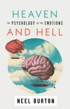 Heaven and Hell: The Psychology of the Emotions - Ataraxia, #3 ebook by Neel Burton