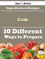 10 Ways to Use Crab (Recipe Book) ebook by Klara Hobson,Sam Enrico