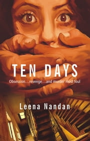 Ten Days - Obsession...Revenge...and Murder most Foul ebook by Leena  Nandan