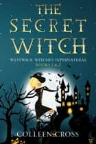 The Secret Witch - Westwick Witches Supernatural Books 1 & 2 ebook by Colleen Cross