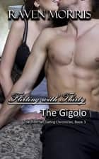 Flirting with Thirty - The Gigolo ebook by Raven Morris