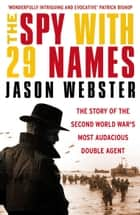 The Spy with 29 Names - The story of the Second World War's most audacious double agent ebook by Jason Webster