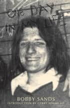 One Day in My Life by Bobby Sands: Diary of an Irish Republican Hunger Striker ebook by Bobby Sands