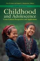 Childhood and Adolescence: Cross-Cultural Perspectives and Applications, 2nd Edition ebook by Uwe P. Gielen,Jaipaul L. Roopnarine
