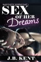 Sex of Her Dreams ebook by J.B. Kent