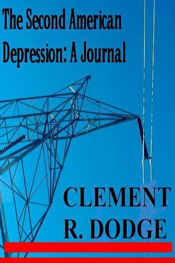 The Second American Depression: A Journal eBook by Clement Dodge