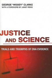 "Justice and Science: Trials and Triumphs of DNA Evidence ebook by Clarke, George ""Woody"""