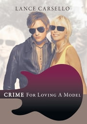 Crime For Loving A Model ebook by Lance Carsello