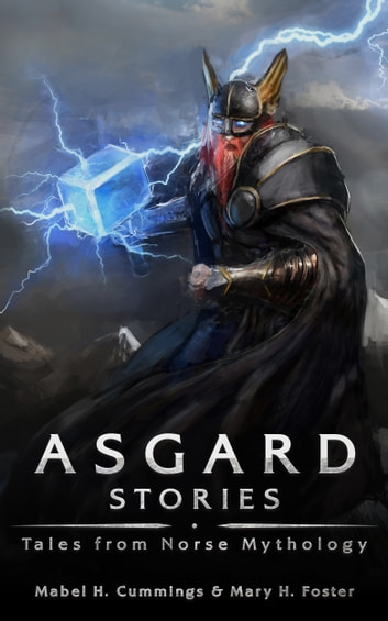 Asgard Stories - Tales of Norse Mythology ebook by Mabel H. Cummings,Mary H. Foster