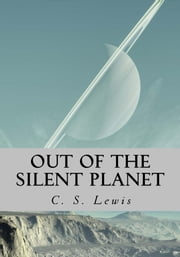 Out of the Silent Planet ebook by C. S. Lewis,CrossReach Publications