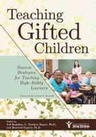 Teaching Gifted Children - Success Strategies for Teaching High-Ability Learners ebook by Jeff Danielian, Elizabeth Fogarty, Ph.D.,...