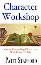 Character Workshop ebook by Patti Stafford