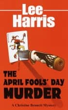 The April Fools' Day Murder - A Christine Bennett Mystery ebook by Lee Harris