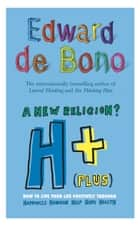 H+ (Plus) A New Religion? ebook by Edward de Bono