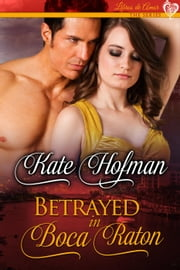 Betrayed in Boca Raton - Libros de Amor, #5 ebook by Kate Hofman