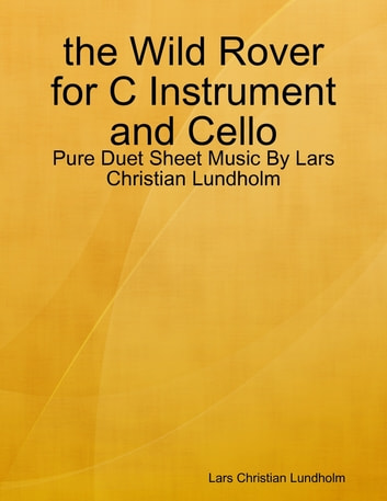 the Wild Rover for C Instrument and Cello - Pure Duet Sheet Music By Lars Christian Lundholm ebook by Lars Christian Lundholm