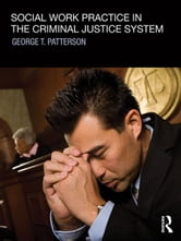 Social Work Practice in the Criminal Justice System ebook by George T. Patterson