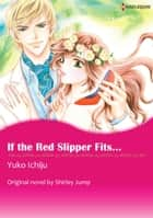 IF THE RED SLIPPER FITS... - Harlequin Comics ebook by Shirley Jump, Yuko Ichiju