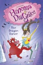 Princess DisGrace #2: The Dragon Dance ebook by Lou Kuenzler