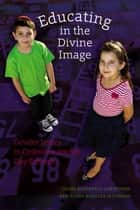 Educating in the Divine Image ebook by Chaya Rosenfeld Gorsetman,Elana Maryles Sztokman