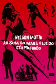 Ao som do mar e à luz do céu profundo ebook by Nelson Motta