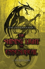 The Shining Light of Ennendreal - Rory Crystalblade Book 1 ebook by L. M. Quilliam