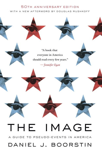 The Image - A Guide to Pseudo-Events in America eBook by Daniel J. Boorstin
