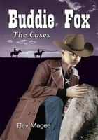 Buddie Fox - The Cases ebook by Bev Magee