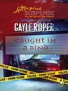Caught In A Bind (Mills & Boon Love Inspired Suspense) ebook by Gayle Roper