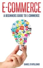 E-commerce a Beginners Guide to E-commerce eBook by D. D'apollonio
