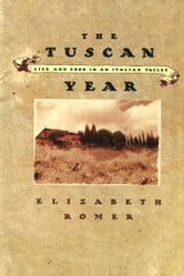 The Tuscan Year - Life and Food in an Italian Valley ebook by Elizabeth Romer