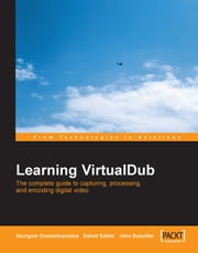 Learning VirtualDub: The complete guide to capturing, processing and encoding digital video ebook by Georgios Diamantopoulos, Sohail Salehi
