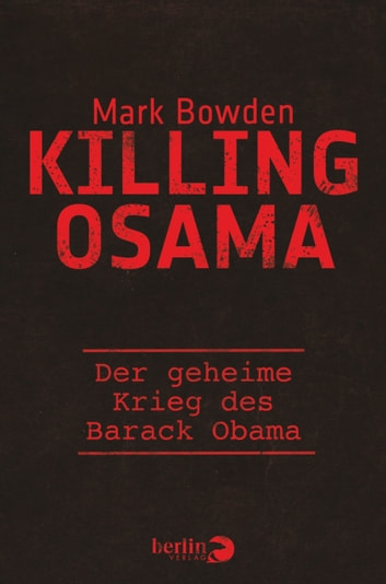Killing Osama - Der geheime Krieg des Barack Obama ebook by Mark Bowden