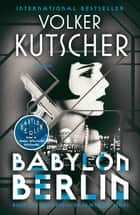 Babylon Berlin - Book 1 of the Gereon Rath Mystery Series ebook by Volker Kutscher, Niall Sellar