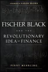 Fischer Black and the Revolutionary Idea of Finance ebook by Perry Mehrling,Aaron Brown
