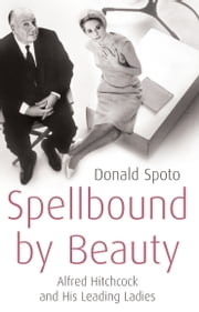 Spellbound by Beauty - Alfred Hitchcock and His Leading Ladies eBook by Donald Spoto