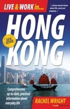 Live and Work In Hong Kong - Comprehensive, up-to-date, practical information about everyday life ebook by Rachel Wright