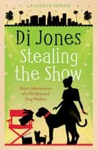 Stealing the Show - More Adventures of a Hollywood Dog Walker ebook by Di Jones
