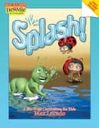Splash! - A Kid's Curriculum Based on Max Lucado's Come Thirsty ebook by Max Lucado